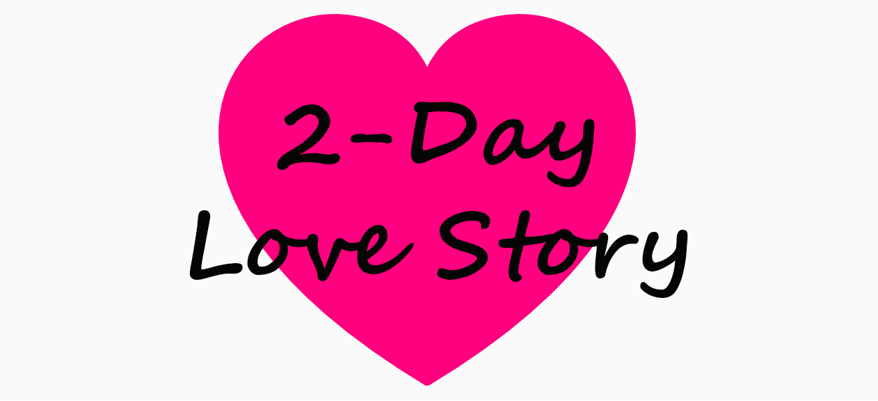 A 2-Day Love Story